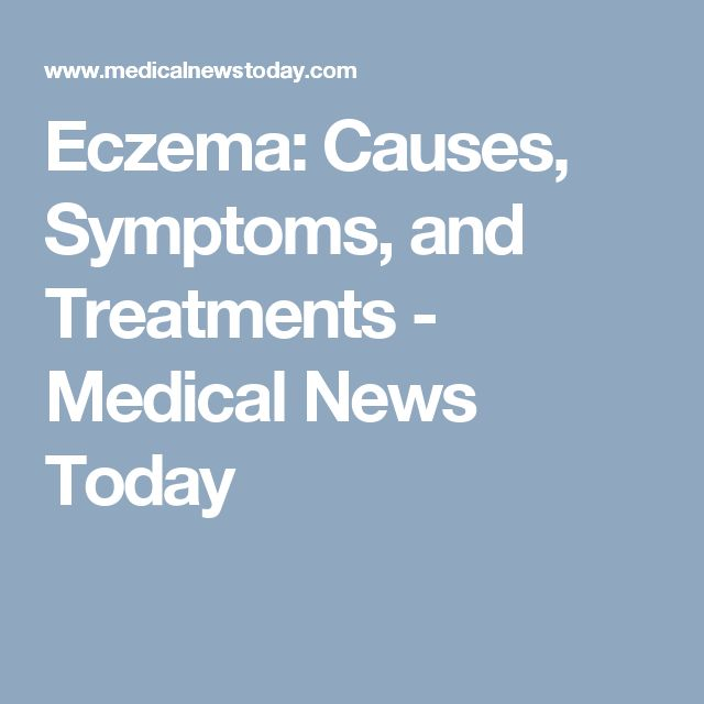 Eczema: Causes, Symptoms, and Treatments - Medical News Today