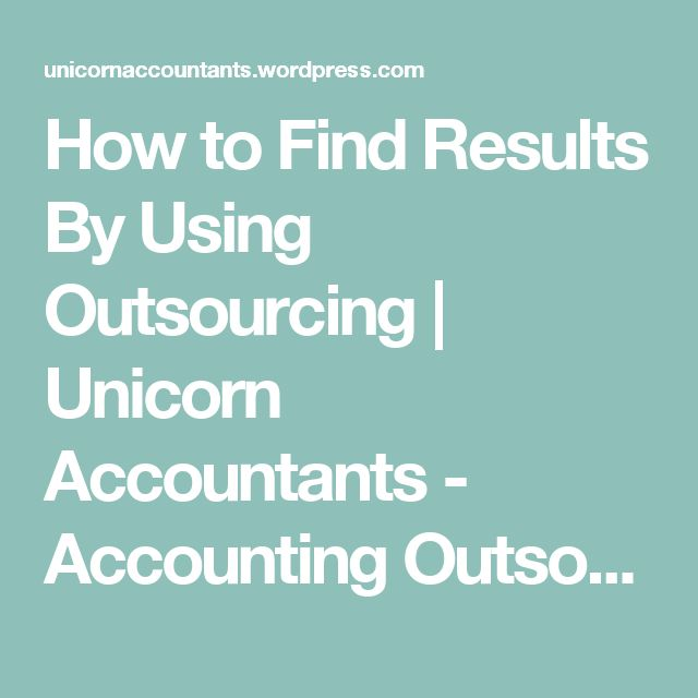 How to Find Results By Using Outsourcing | Unicorn Accountants - Accounting Outsourcing