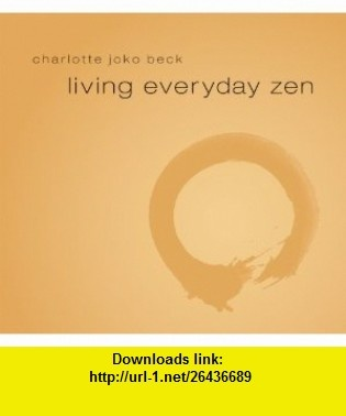 Living Everyday Zen (9781591798057) Charlotte Joko Beck , ISBN-10: 1591798051  , ISBN-13: 978-1591798057 ,  , tutorials , pdf , ebook , torrent , downloads , rapidshare , filesonic , hotfile , megaupload , fileserve