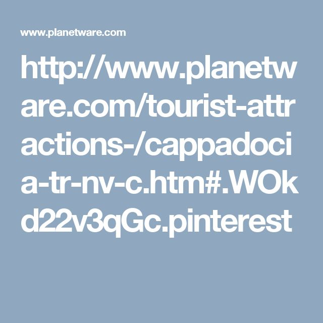 http://www.planetware.com/tourist-attractions-/cappadocia-tr-nv-c.htm#.WOkd22v3qGc.pinterest
