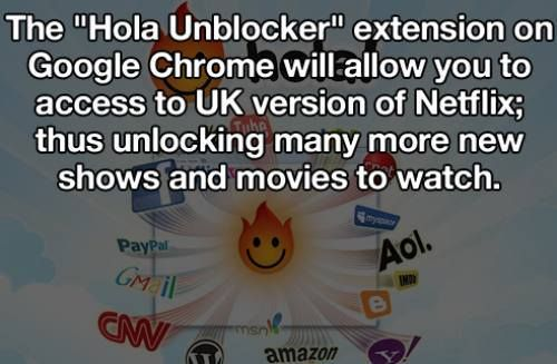 "Life Hack Pictures : The ""Hola Unblocker"" extension on Google Chrome allows you to access the UK version of Netflix."