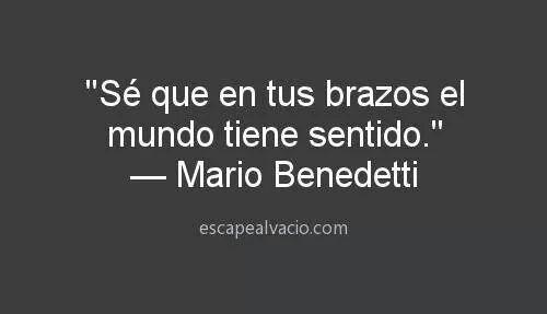 """""""Sé que en tus brazos el mundo tiene sentido"""" - Benedetti #Feeling #Love"""