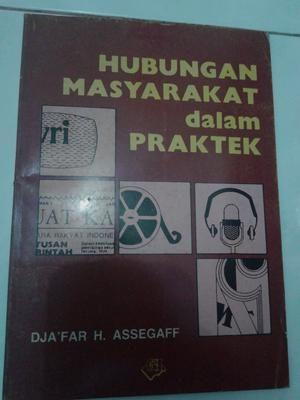 Hubungan Masyarakat Dalam Praktek. Pengarang: Djafar H Assegaff
