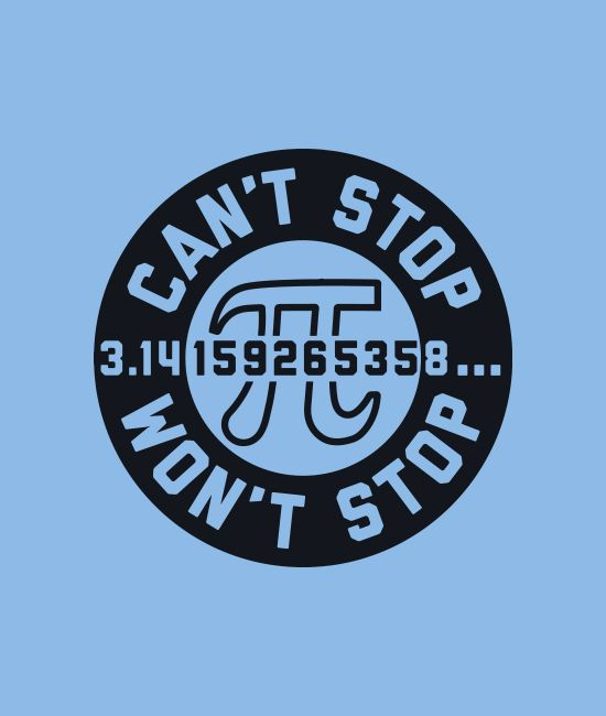 """Can't Stop. Won't Stop."" Funny pi shirts. Math and science shirts."