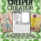 Enjoy Creeper Creator, an art activity for your students that love playing the video game Minecraft.  Even if you don't know what they are--your st...