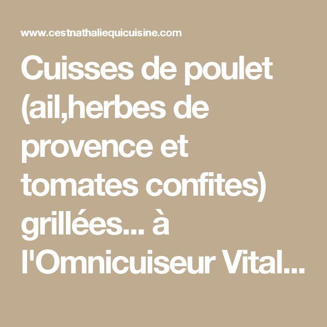 Cuisses de poulet (ail,herbes de provence et tomates confites) grillées... à l'Omnicuiseur Vitalite V6000 - Le blog de C'est Nathalie qui cuisine