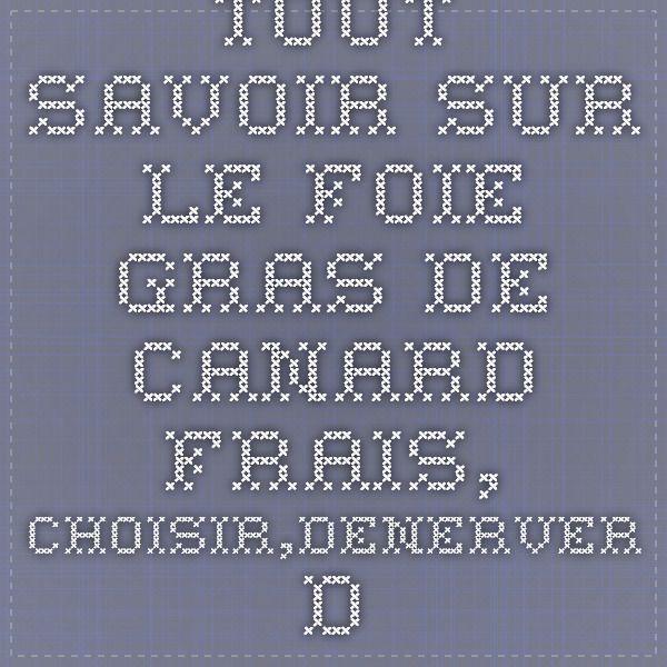 TOUT SAVOIR SUR LE FOIE GRAS DE CANARD FRAIS, CHOISIR,DENERVER-DEVEINER, SALER, CONSERVER, POELER | Recettes de Leyre et d'ailleurs