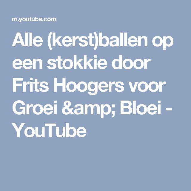 Alle (kerst)ballen op een stokkie door Frits Hoogers voor Groei & Bloei - YouTube