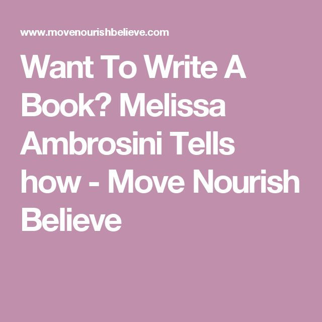 Want To Write A Book? Melissa Ambrosini Tells how - Move Nourish Believe