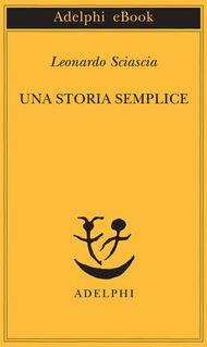 Una storia semplice - Leonardo Sciascia - Adelphi Edizioni