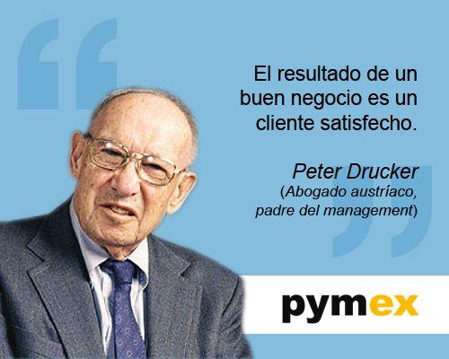 """""""El resultado de un buen negocio es un cliente satisfecho"""" Peter Drucker"""
