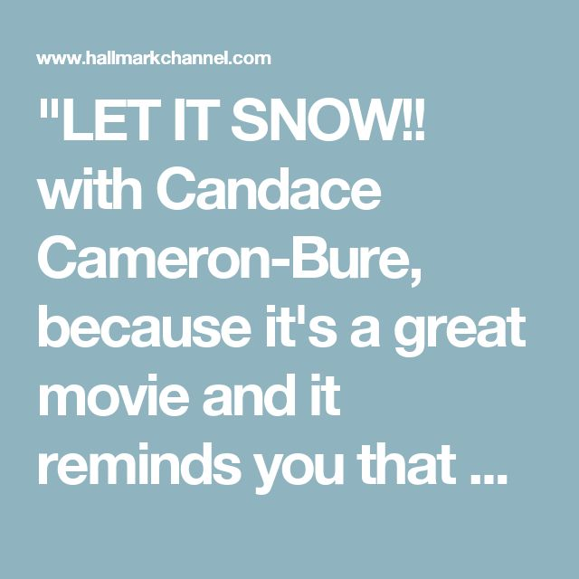 """""""LET IT SNOW!! with Candace Cameron-Bure, because it's a great movie and it reminds you that during the holidays things sound better on paper to make that extra dollar, until you actually see what some decisions end up doing. And any movie like this where a person that hasn't had that Christmas spirit in a while ends up finding the joy of it in the end. I love this movie, and also """"Christmas Under Wraps."""" And """"Mrs. Miracle"""" is a favorite! Love all your movies!!!!!!! Can't wait!!!! - Tiffany…"""