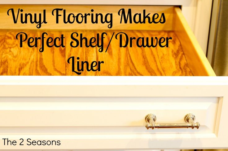 The best shelf/drawer liner? Vinyl Flooring!  See post for how to get it cheaply.