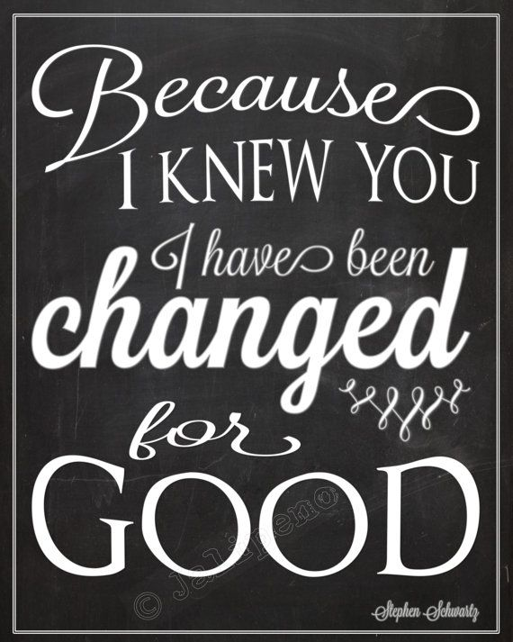 """Because I Knew You, I Have Been Changed FOR GOOD"" - INSTANT DOWNLOAD 8x10 / 16x20 ""WICKED"" Broadway Quote Wall Art - the perfect going away, farewell, moving, friendship, coach, boss, supervisor, assistant, nanny, co-worker or teacher gift!"