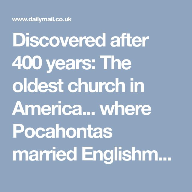 Discovered after 400 years: The oldest church in America... where Pocahontas married Englishman John Rolfe