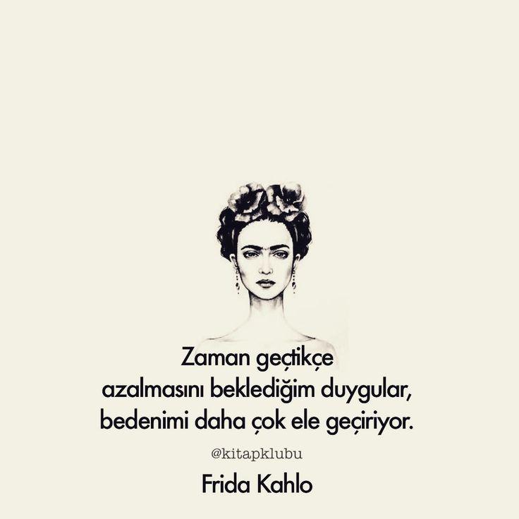 Zaman geçtikçe azalmasını beklediğim duygular, bedenimi daha çok ele geçiriyor.   - Frida Kahlo   (Kaynak: Instagram - kitapklubu)  #sözler #anlamlısözler #güzelsözler #manalısözler #özlüsözler #alıntı #alıntılar #alıntıdır #alıntısözler #şiir #edebiyat