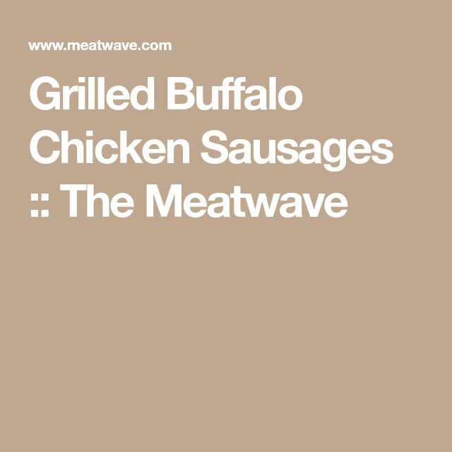 Grilled Buffalo Chicken Sausages :: The Meatwave