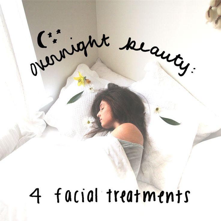 Overnight Beauty: 4 Facial Treatments