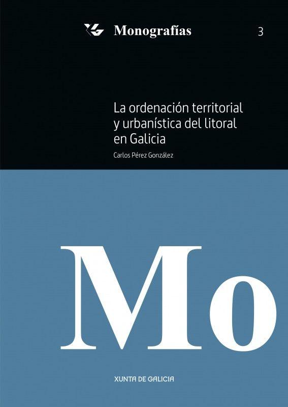 La ordenación territorial y urbanística del litoral en Galicia : (adaptado a la ley 2/2016, de 10 de febrero, del Suelo de Galicia) / Carlos Pérez González.    EGAP, 2016