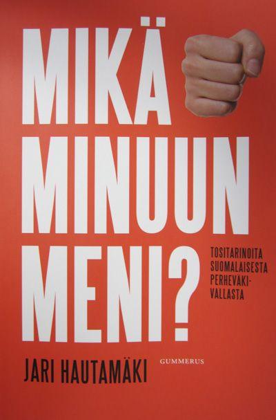 Mikä minuun meni?: tositarinoita suomalaisesta perheväkivallasta