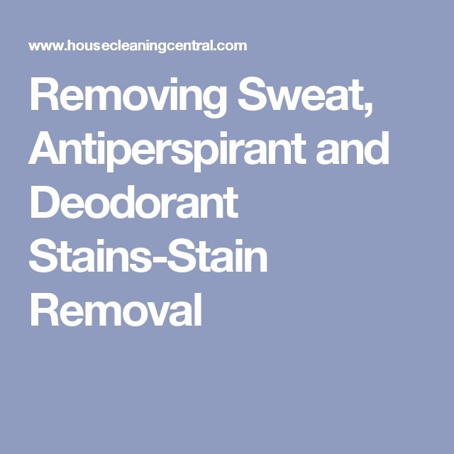 Removing Sweat, Antiperspirant and Deodorant Stains-Stain Removal