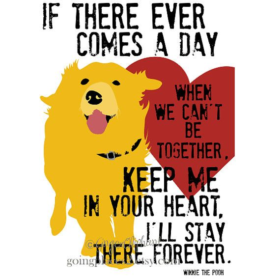 Somebody just tear my heart out right now!  My favorite Pooh quote on a dog print - OMG!!!   Golden Retriever Dog Art Print Wall Decor I'll by GoingPlaces2, $14.00