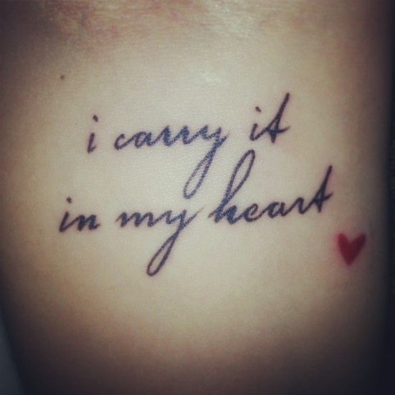 """The tattoo I got with my sister.  She got """"I carry your heart,"""" and I got """"I carry it in my heart"""" from the e.e. cummings poem."""