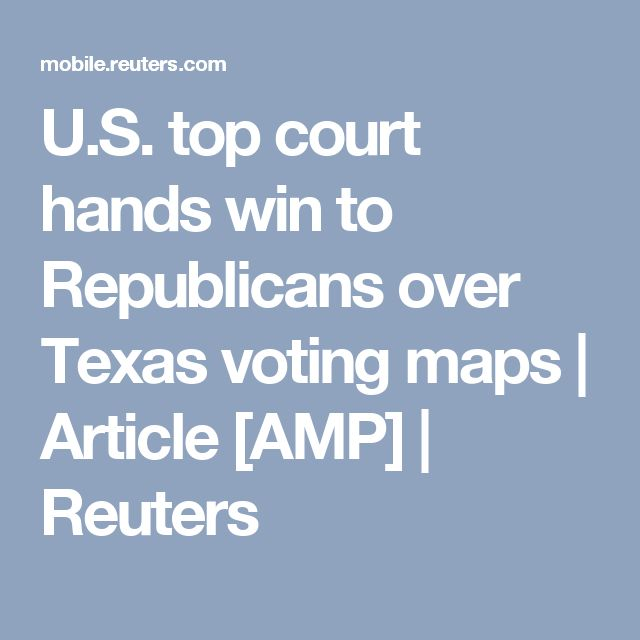 U S Top Court Hands Win To Republicans Over Texas Voting Maps Article Amp