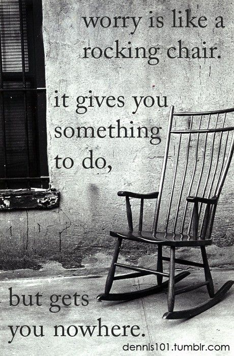 Worry is like a rocking chair it gives you something to for Chair quotes