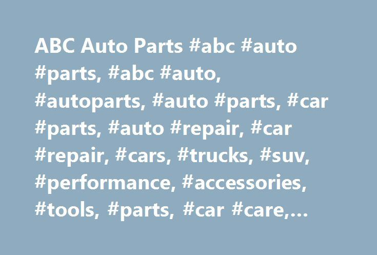 ABC Auto Parts #abc #auto #parts, #abc #auto, #autoparts, #auto #parts, #car #parts, #auto #repair, #car #repair, #cars, #trucks, #suv, #performance, #accessories, #tools, #parts, #car #care, #automotive #equipment http://mesa.remmont.com/abc-auto-parts-abc-auto-parts-abc-auto-autoparts-auto-parts-car-parts-auto-repair-car-repair-cars-trucks-suv-performance-accessories-tools-parts-car-care-automot/  # Brake Parts ABC Auto Parts has a great selection of brake parts for a diversity of makes…