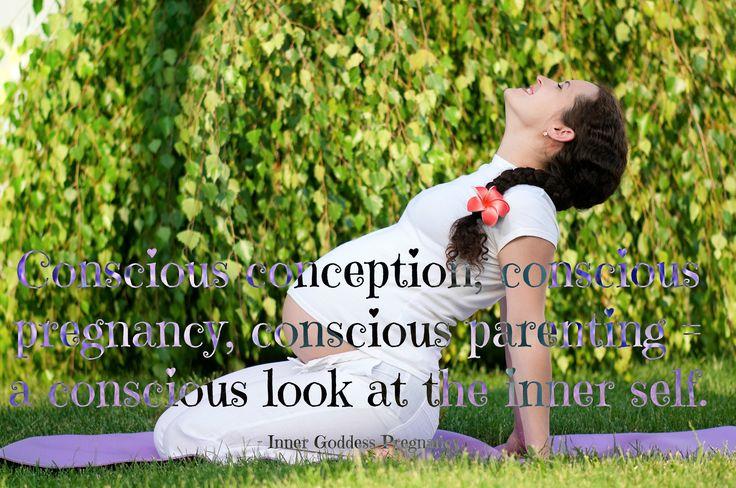 Conscious conception, conscious pregnancy, conscious parenting = a conscious look at the inner self.