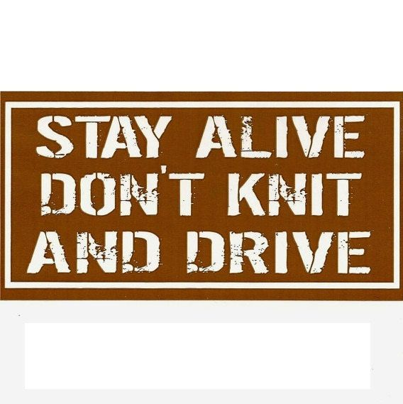 """STAY alive don't KNIT and DRIVE - decal  -  3.75"""" x 7.25"""" """" rectangle bumper sticker for knitters and spinners"""