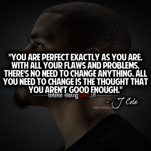 You are perfect exactly as you are, with all your flaws and problems.  There's no need to change anything.  All you need to change is the thought that you are't good enough.