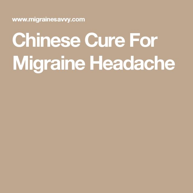 Chinese Cure For Migraine Headache