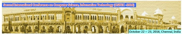 Second International Conference on Computer Science, Information Technology (CSITEC -2016)    October 22~23,Chennai,India     http://necom2016.org/csitec/index.html      Important Dates     Submission Deadline : September 18, 2016   Authors Notification : October 10, 2016   Final Manuscript Due : October 13, 2016