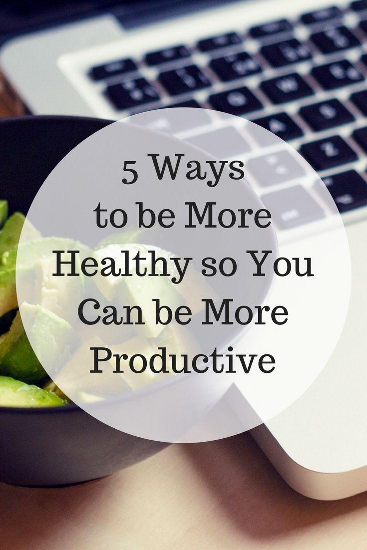 10 steps how to use stress to increase your productivity motivate - 5 Ways To Be More Healthy So You Can Be More Productive