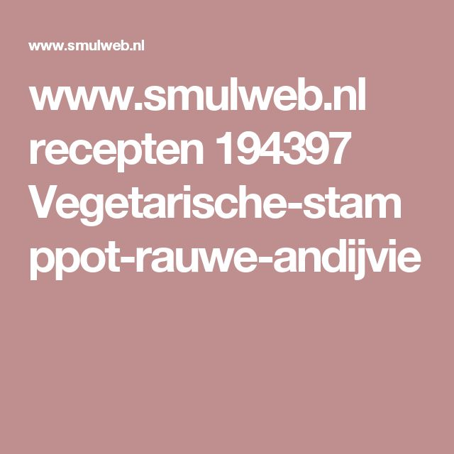 www.smulweb.nl recepten 194397 Vegetarische-stamppot-rauwe-andijvie