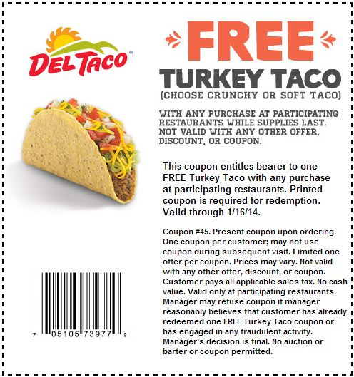 Free turkey taco with any purchase at Del Taco with coupon. See coupons here: http://www.bestfreestuffguide.com/Free_Del_Taco_Coupons