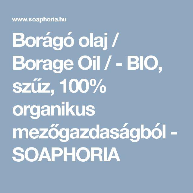 Borágó olaj / Borage Oil / - BIO, szűz, 100% organikus mezőgazdaságból - SOAPHORIA