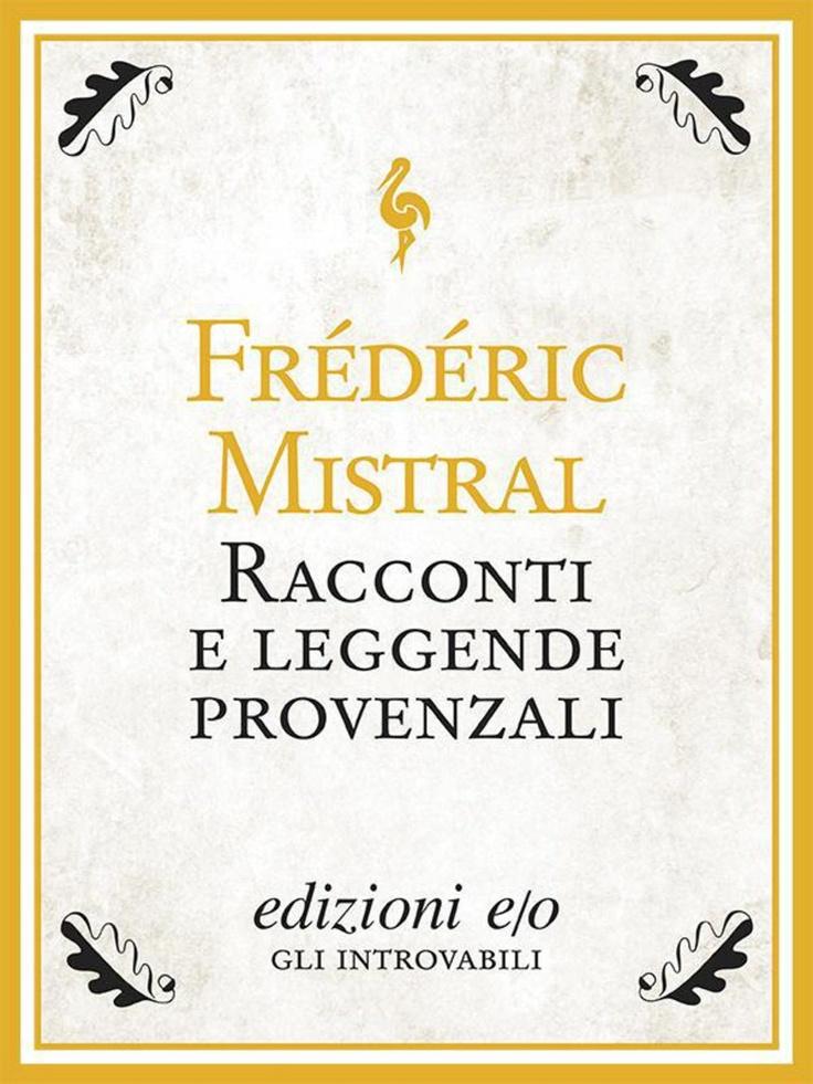 """""""Racconti e leggende provenzali"""" di Frédéric Mistral edito da edizioni e/o"""