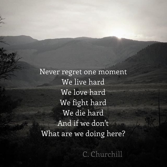 #noregrets #live  Never regret one moment  We live hard We love hard We fight hard We die hard And if we don't What are we doing here?  C. Churchill  #poetry #poetrycommunity #poetryisnotdead #poetsofinstagram #spilledink #iloveyou  #prose  #unique #igwriters #lyrics  #poetryporn #feels  #igpoets #writerscommunity #energy #wordporn  #qotd  #magic #creativewriting  #passion #poem  #twinflame #connection  #empath #cchurchill