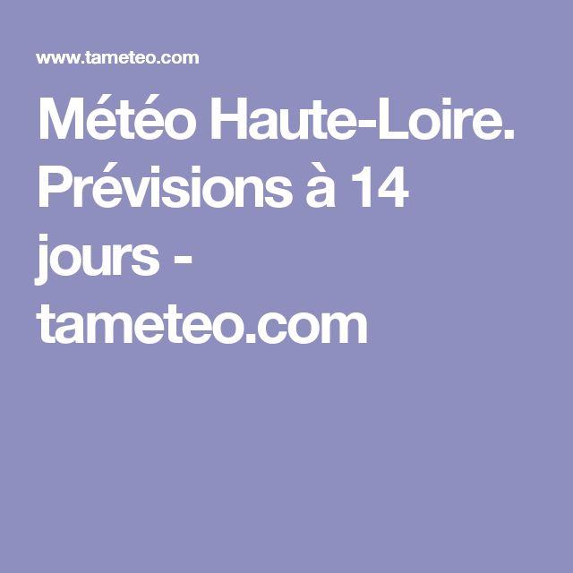 Météo Haute-Loire. Prévisions à 14 jours - tameteo.com