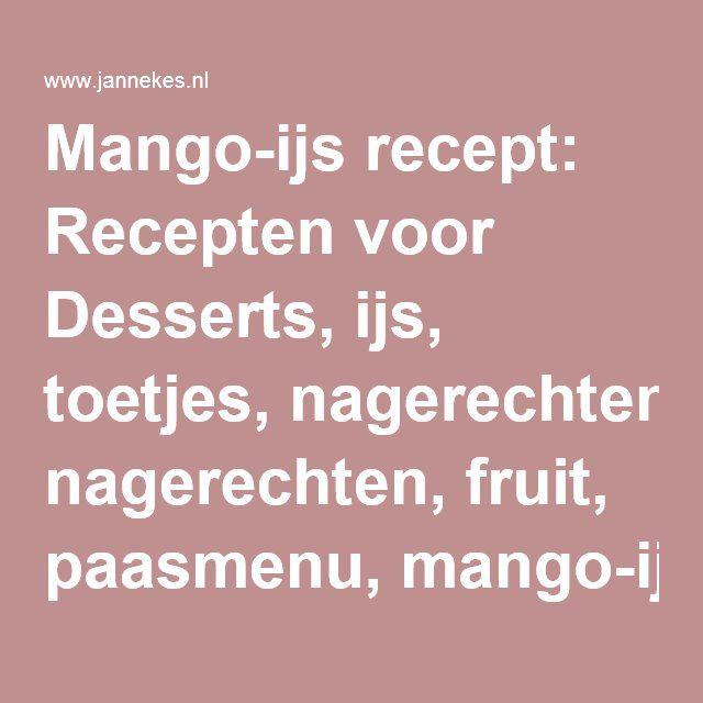 Mango-ijs recept: Recepten voor Desserts, ijs, toetjes, nagerechten, fruit, paasmenu, mango-ijs zelf maken