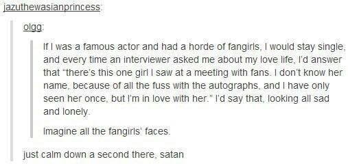 "Oh my, I would do this. Other times I would be like ""yeah, i'm taken"" and then point at the fans"