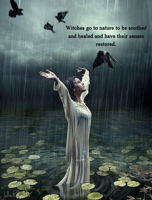 """""""Witches go to nature to be soothed healed and have their senses restored"""""""
