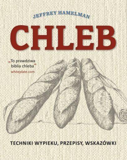 Chleb. Techniki wypieku, przepisy, wskazówki -   Hamelman Jeffrey , tylko w…