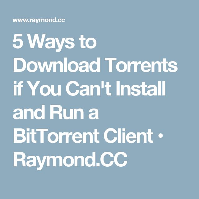 5 Ways to Download Torrents if You Can't Install and Run a BitTorrent Client • Raymond.CC