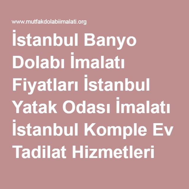 İstanbul Banyo Dolabı İmalatı Fiyatları İstanbul Yatak Odası İmalatı İstanbul Komple Ev Tadilat Hizmetleri