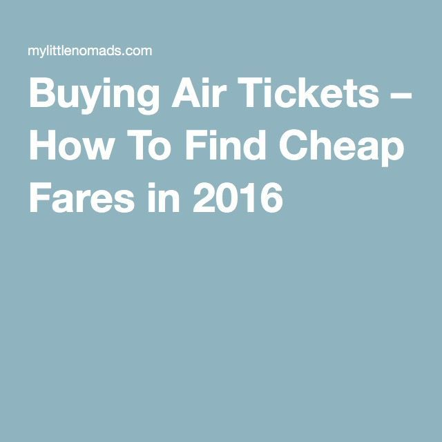 Buying Air Tickets – How To Find Cheap Fares in 2016