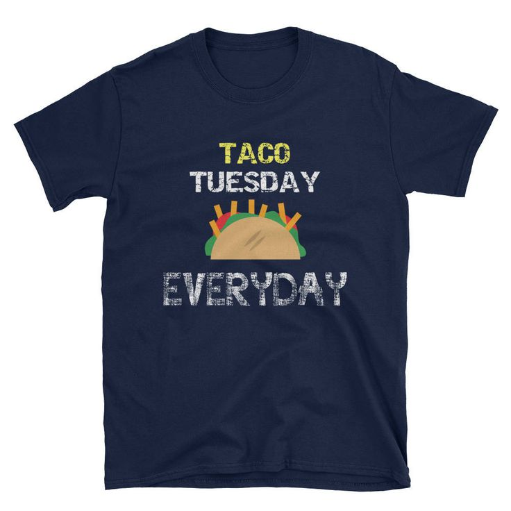 Taco Tuesday Everyday, Party Taco Shirt for men or women, and everyone who likes tacos, or for taco parties, Mexican meme shirt, cinco de ma by DNHApparel on Etsy